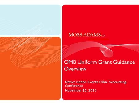 OMB Uniform Grant Guidance Overview Native Nation Events Tribal Accounting Conference November 16, 2015.