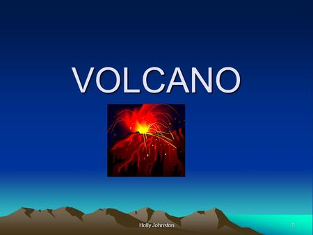 1 Holly Johnston VOLCANO. 2 Introduction Volcanoes are cone shaped mountains that are created when magma breaks through the Earth's surface.