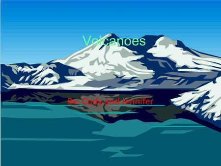 Volcanoes By: Cody and Jennifer. When a volcano erupts, it either has a lava flow or pyroclastic flow Magma that flows onto earth's surface is called.