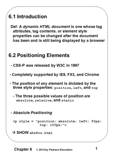 Chapter 6 © 2014 by Pearson Education 1 6.1 Introduction Def: A dynamic HTML document is one whose tag attributes, tag contents, or element style properties.