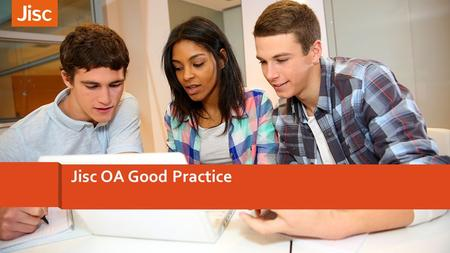 Jisc OA Good Practice. Supporting OA is a priority for Jisc 12/02/2016 2 Sherpa RoMEO Sherpa FACT Jisc Collections Jisc OA Monitor Jisc Publications Router.