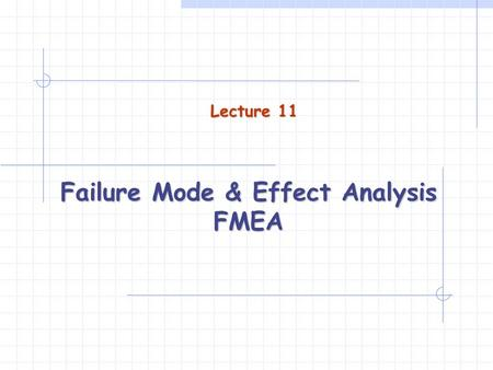Failure Mode & Effect Analysis FMEA Lecture 11. What is FMEA? Failure mode and effect analysis is an Advanced Quality Planning tool that: examines potential.