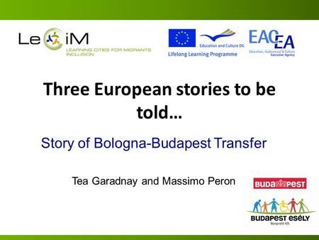 Three European stories to be told… Story of Bologna-Budapest Transfer Tea Garadnay and Massimo Peron.