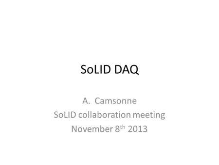 SoLID DAQ A.Camsonne SoLID collaboration meeting November 8 th 2013.