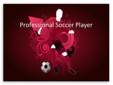 Professional Soccer Player. If you have exceptional footballing talent, and the discipline to work hard to improve your performance level, being a footballer.
