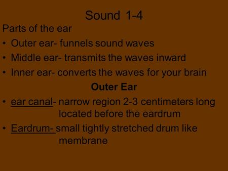 Sound 1-4 Parts of the ear Outer ear- funnels sound waves
