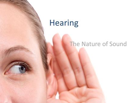 Hearing The Nature of Sound. Sound Sound, like light, comes in waves Sound is vibration Features of sound include: – Pitch – Hertz – decibels.