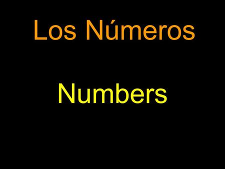 Los Números Numbers. UNO 1 - ONE TRES 3 - THREE.