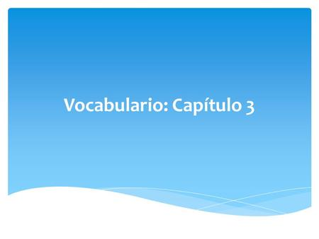 Vocabulario: Capítulo 3. sandía = watermelon.