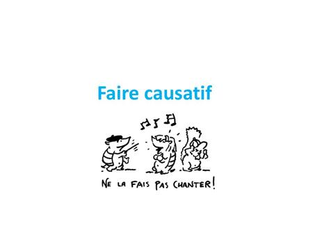 Faire causatif. The construction FAIRE (conjugated in any tense) + INFINITIVE is used to describe actions that people have done by someone else Compare: