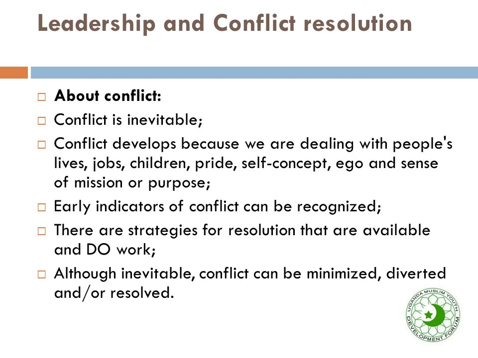  Beginnings of conflict:  Poor communication  Seeking power  Dissatisfaction with management style  Weak leadership  Lack of openness  Change in leadership