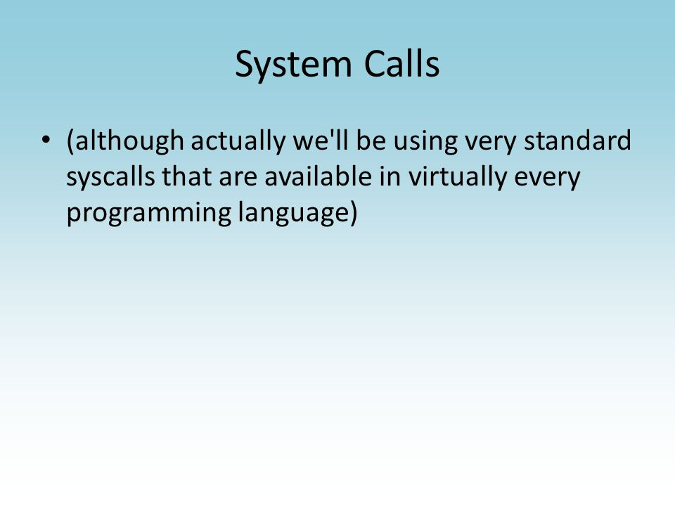 System Calls printf – yes read file – yes write file – yes malloc – yes memcpy – no.