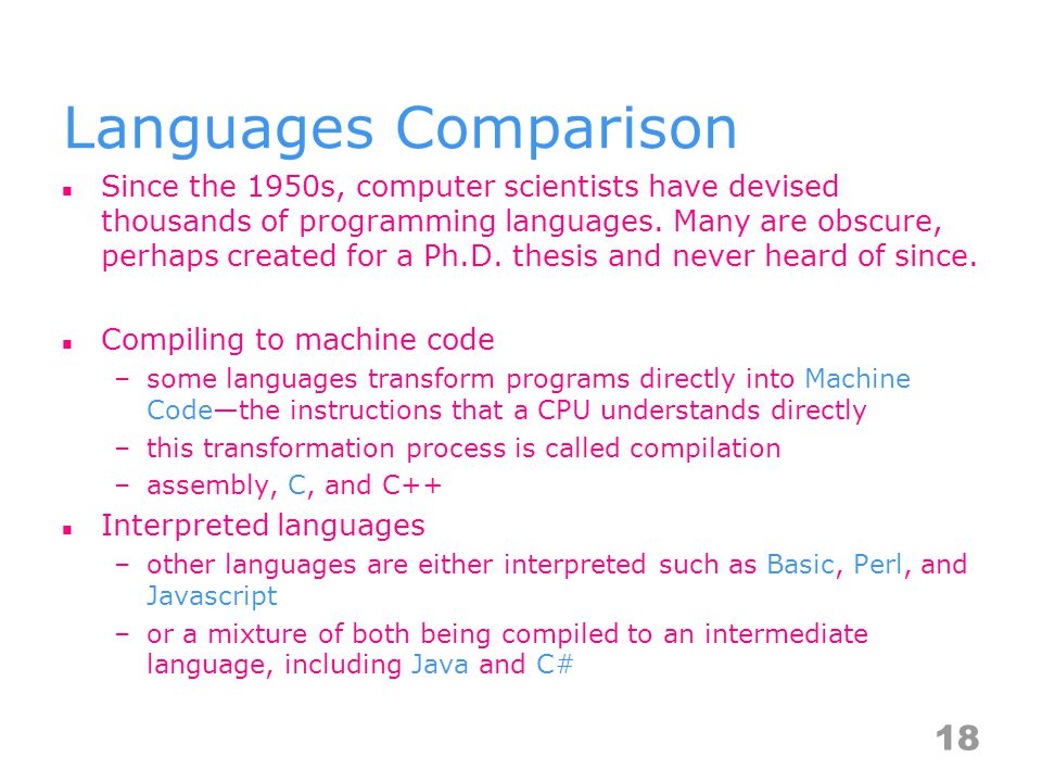 Languages Comparison Compile vs.Interpret An interpreted language is processed at runtime.