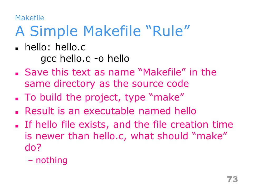 Makefile Generic Form of a Rule target 1 target 2..: prerequisite 1 prerequisite 2...