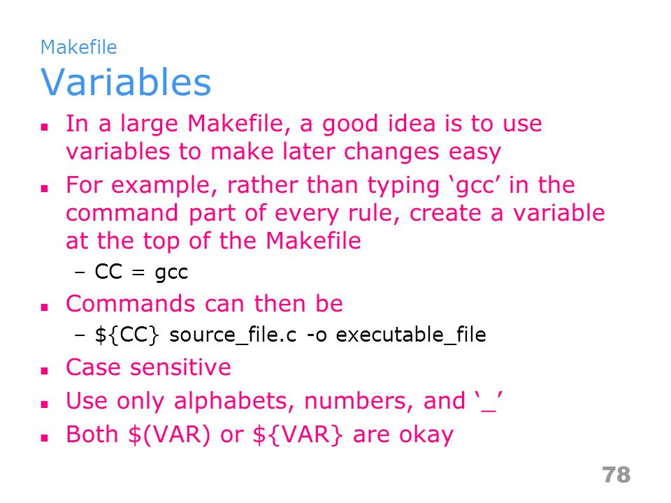 Makefile Other Features Implicit rules –GNU make thus provides some implicit rules for common practices such as the object file of foo.c would be foo.o.