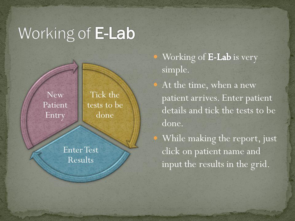 Just enter patient details Tick Tests Click on Save
