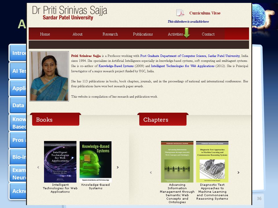 Artificial Intelligence AI Tests Applications Data Pyramid Knowledge Based Systems Knowledge Based Systems Pros and Cons Bio-inspired Example of Neuro-fuzzy Example of Neuro-fuzzy Acknowledgement Introduction 37 Created by Priti Srinivas Sajja References  llustrationsOf.com  www.gadgetcage.com  Prersentermedia.com  Presentationmagazine.com  Clikr.com  Engadget.com  scenicreflections.com  lih.univ-lehavre.fr  business2press.com  globalswarminghoneybees.blogspot.com  Knowledge-based systems, Akerkar RA and Priti Srinivas Sajja, Jones & Bartlett Publishers, Sudbury, MA, USA (2009) Knowledge-based systems Acknowledgement