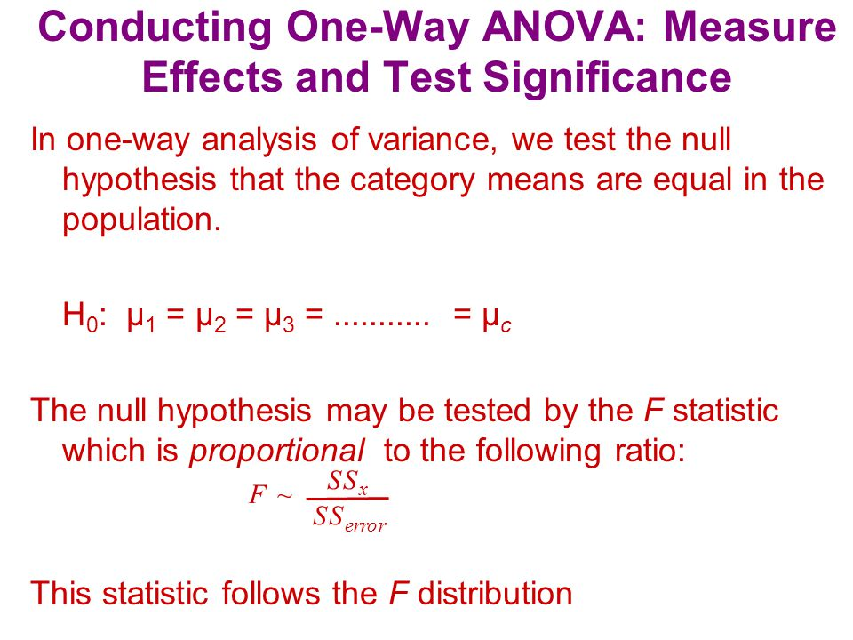 Conducting One-Way ANOVA: Interpret the Results If the null hypothesis of equal category means is not rejected, then the independent variable does not have a significant effect on the dependent variable.