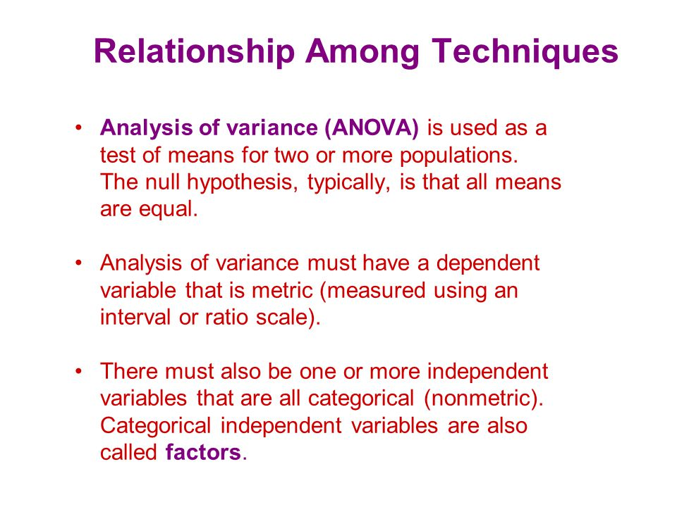 Relationship Among Techniques A particular combination of factor levels, or categories, is called a treatment.