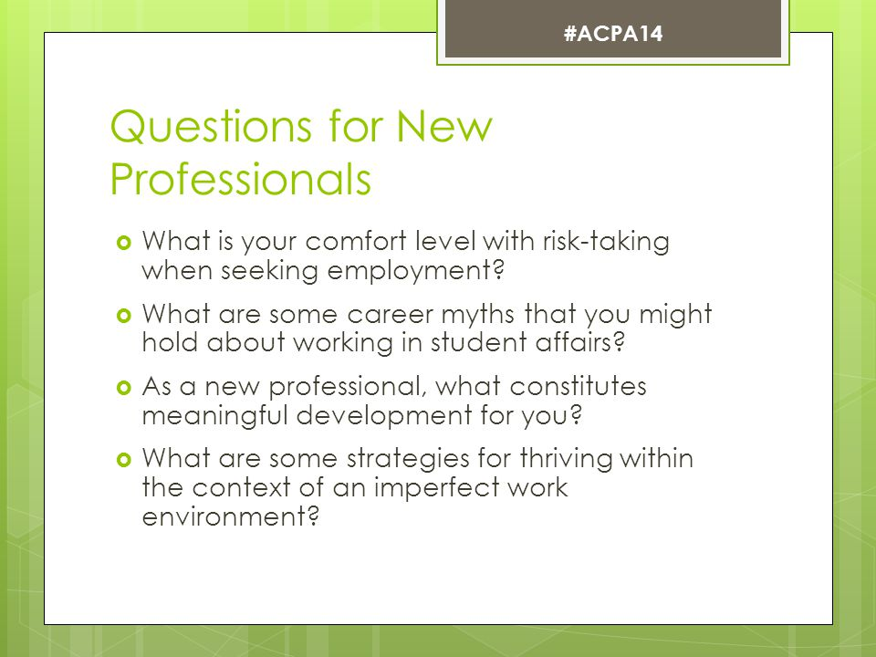 Questions for New Professionals  What is your comfort level with risk-taking when seeking employment.