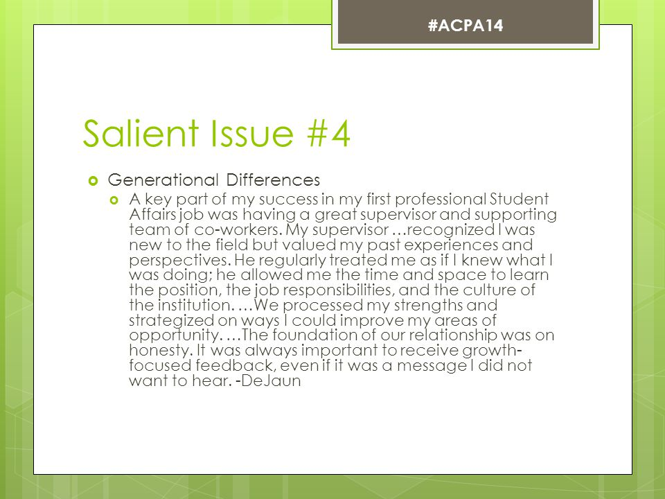 Salient Issue #4  Generational Differences  A key part of my success in my first professional Student Affairs job was having a great supervisor and supporting team of co-workers.