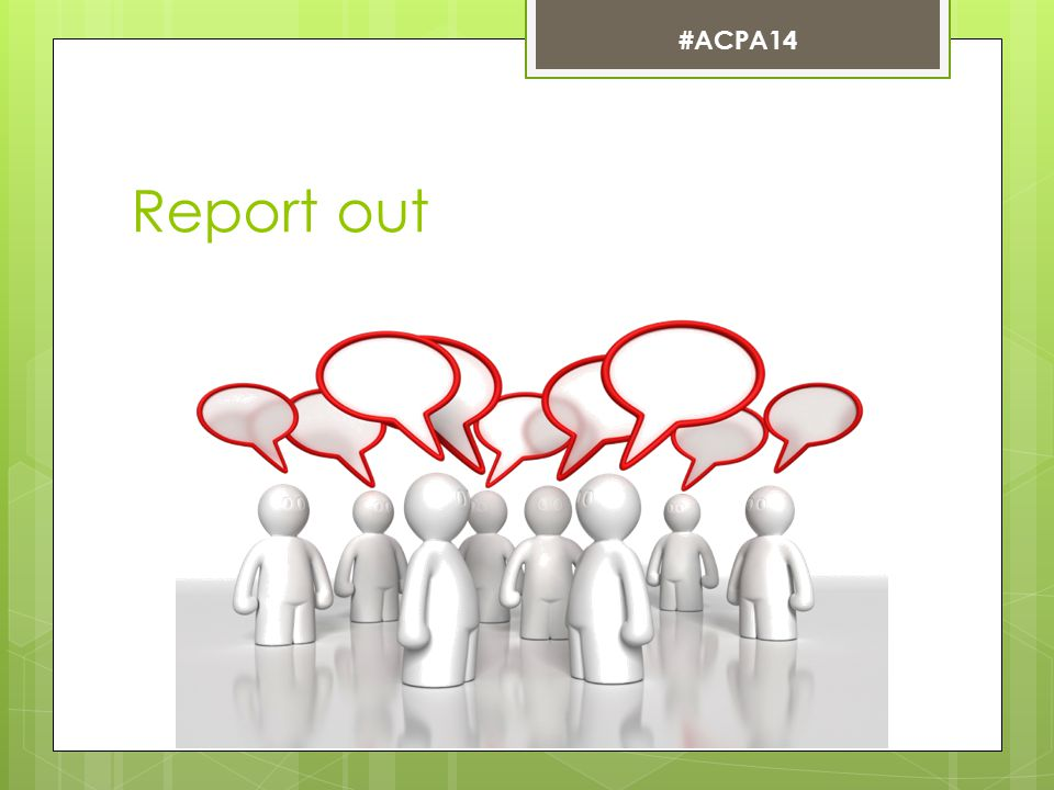 Report out #ACPA14