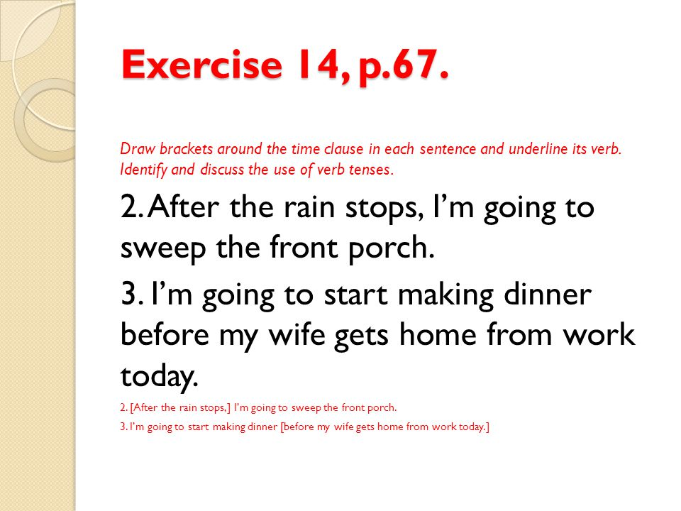 Exercise 14, p.67. 4. I'm going to wait right here until Sonya comes.