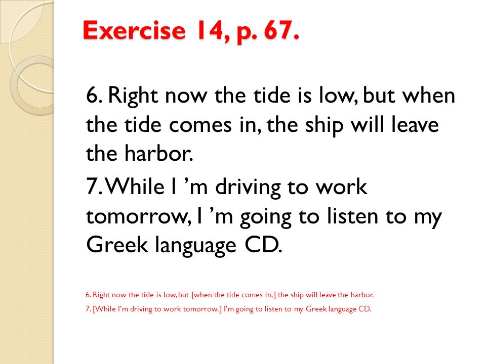Exercise 15, p.67. Use will/be going to or the simple present.