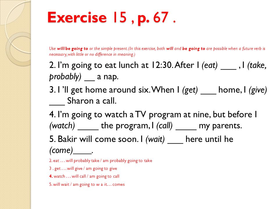 Exercise 15, p.67. 6. I 'm sure it will stop raining soon.