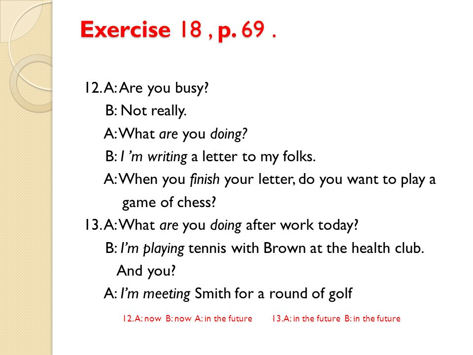 Exercise 19, p.70. Complete each sentence with any present progressive verb.