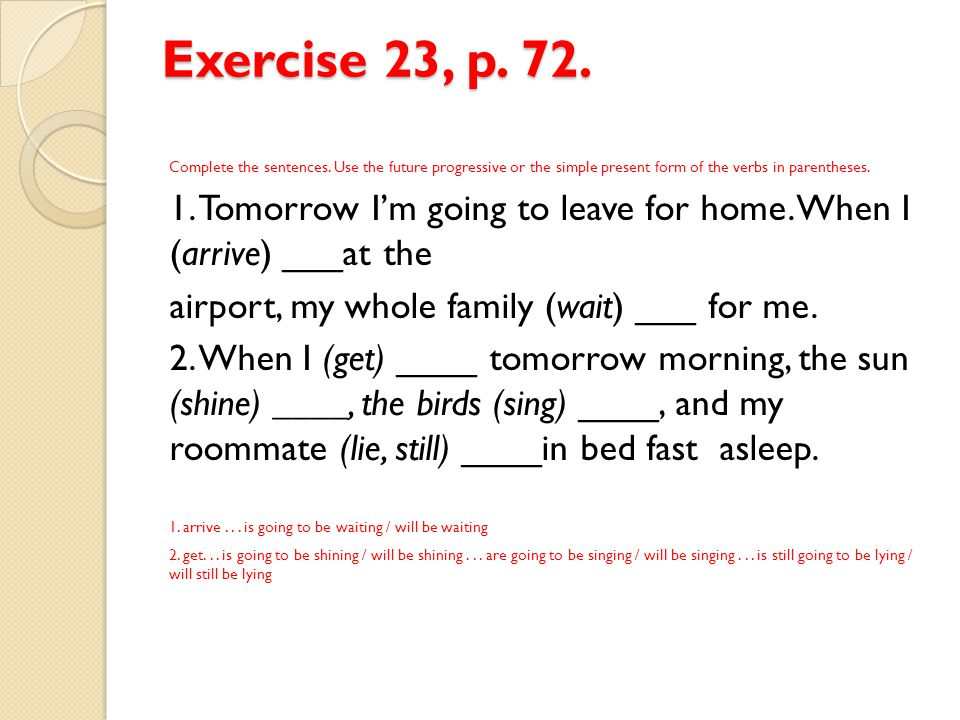 Exercise 23, p.72. 3. A: When do you leave for Florida.