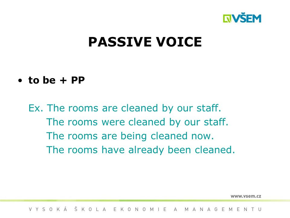 The rooms are cleaned by our staff.In the passive sentence, the rooms are focused.