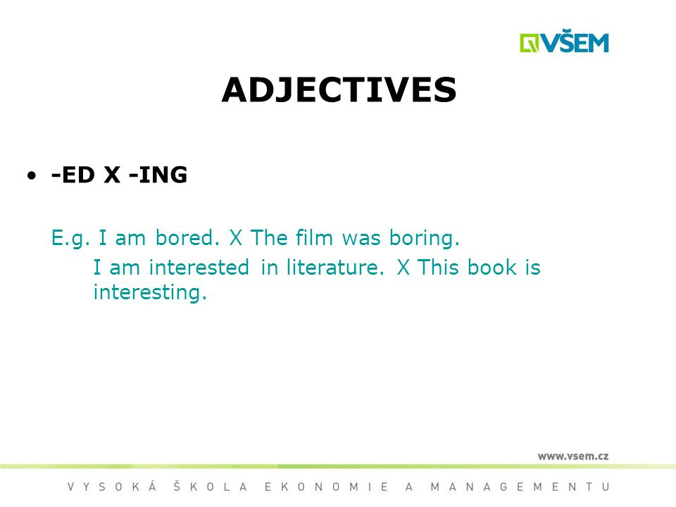 ADVERBS form adverbs with the suffix - ly E.g.