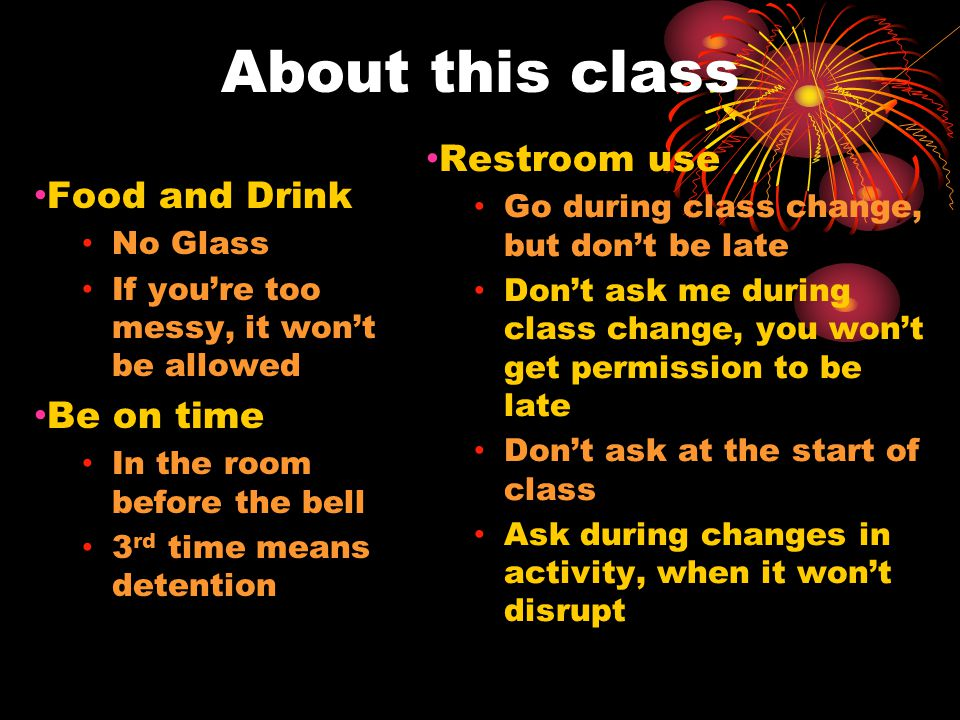 About this class Be prepared Don't bug class- mates for materials Ask me Phones If you want to be treated like an adult with your phone, use it maturely and politely Silence it when you enter a situation where you need to be quiet (like the start of class).