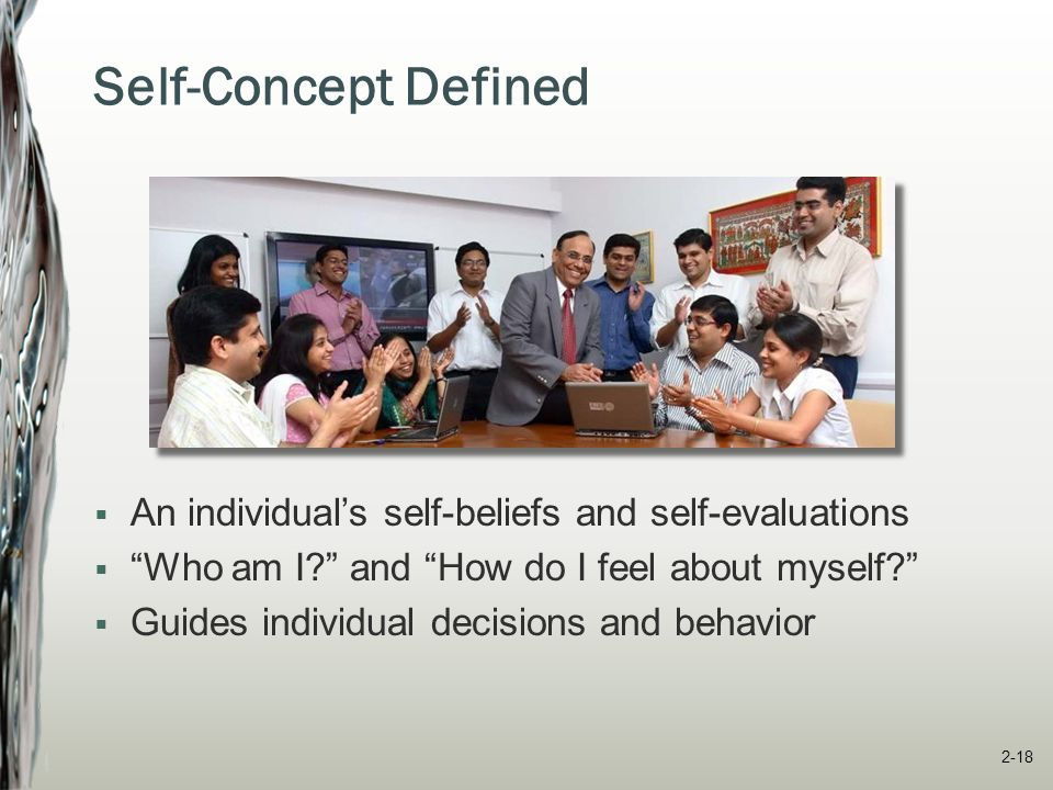 Three C's of Self-Concept  Complexity People have multiple self-concepts  Consistency Improved wellbeing when multiple self-concepts require similar personality traits and values  Clarity Clearly and confidently described, internally consistent, and stable across time.