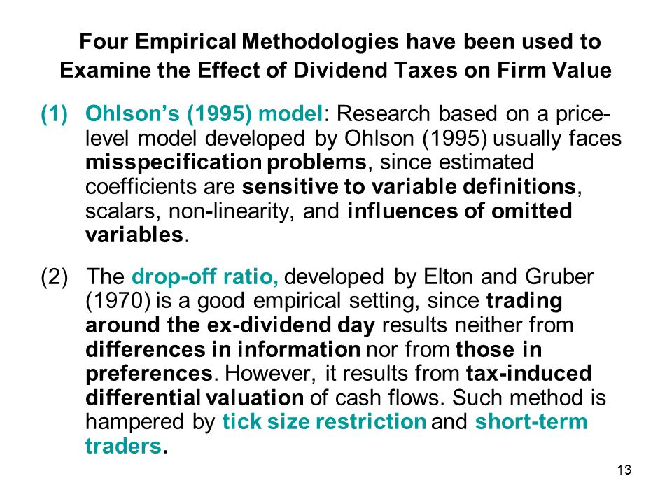 Empirical Methodologies to Examine the Effect of Dividend Taxes (3)Fama and French (1998) examine the relationship between long-run stock returns and dividend yield and conclude that it is difficult to separate the effect of non-tax factors (ex.