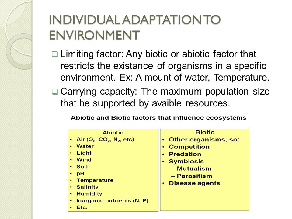 INDIVIDUAL ADAPTATION TO ENVIRONMENT An adaptation, also called an adaptive trait, in biology is a trait with a current functional role in the life history of an organism that is maintained and evolved by means of natural selection.