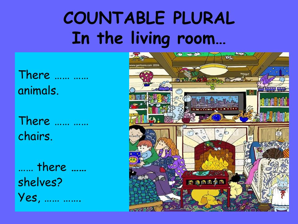 COUNTABLE PLURAL In the living room… There …… …… animals.