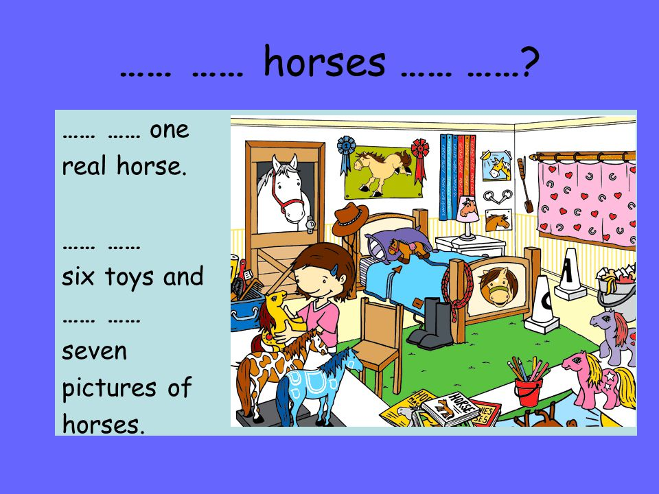 …… …… horses …… ……? …… …… one real horse. …… six toys and …… seven pictures of horses.
