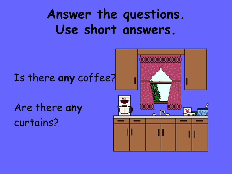 Answer the questions. Use short answers. Is there any coffee? Are there any curtains?