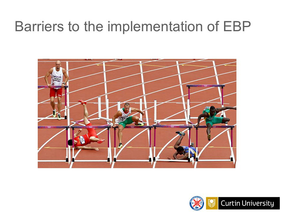 Barriers to the implementation of EBP in healthcare Awareness Motivation Practicalities Acceptance and beliefs Skills Knowledge