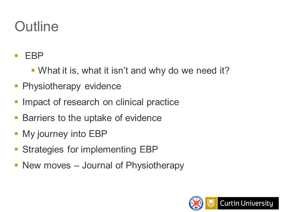 EBP – what it is Conscientious, explicit, and judicious use of current best evidence in making decisions about the care of individual patients (Sackett 2000)