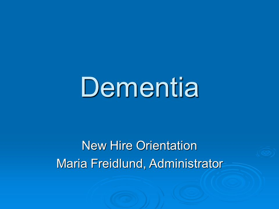 Dementia  What it is; What it isn't  The brain  Strategies for employees  Practice