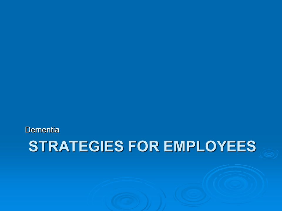 Strategies for Employees  Every impression is a first impression  Carefully monitor yourself exaggerate facial expressions (big smile) exaggerate facial expressions (big smile) body language (warmth) body language (warmth) make eye contact make eye contact tone of voice (calm) tone of voice (calm)  Remain below eye level