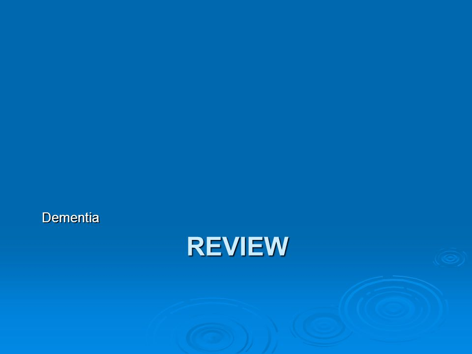 Dementia Review  What is Dementia.