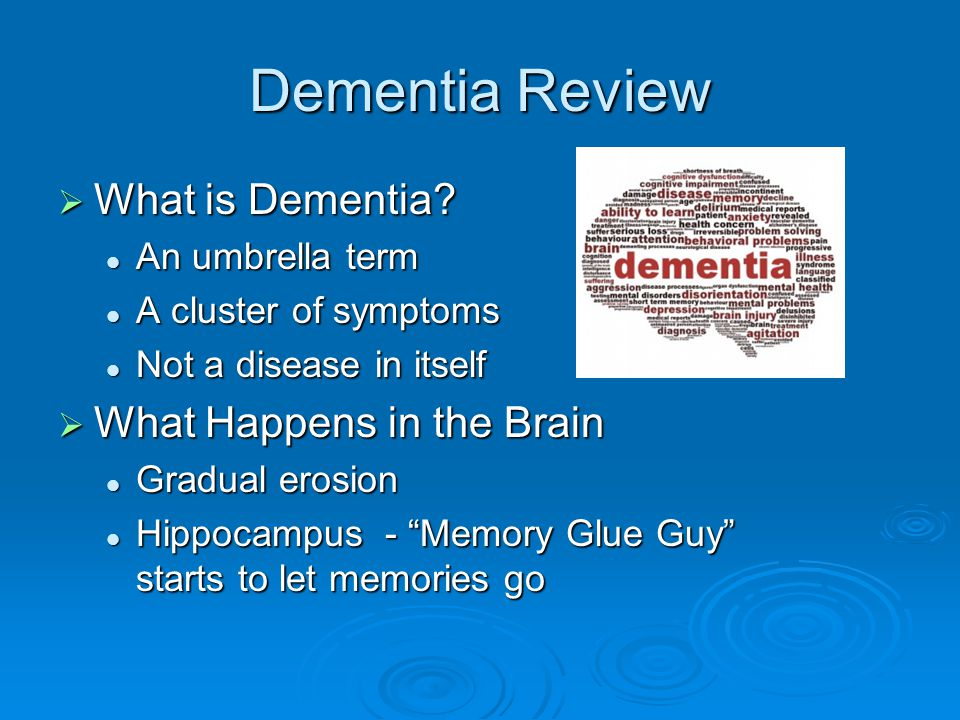 Dementia Review  Communication Strategies Positive non-verbal cues Positive non-verbal cues Choose simple words Choose simple words Speak 7 words; wait 7 seconds Speak 7 words; wait 7 seconds Low and slow, loud and clear Low and slow, loud and clear Remember Remember