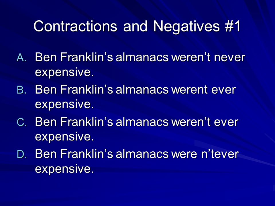 Contractions and Negatives #2 A.You couldn't find better or more useful advice nowhere.