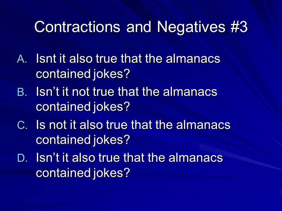 Contractions and Negatives #4 A.Ben Franklin hadn't ever been to London.