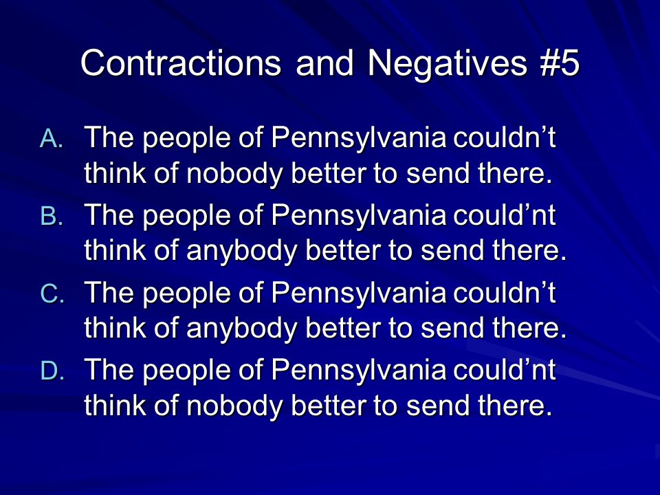 Contractions and Negatives #7 A.Once he got to London, Franklin didn't spare no expense.