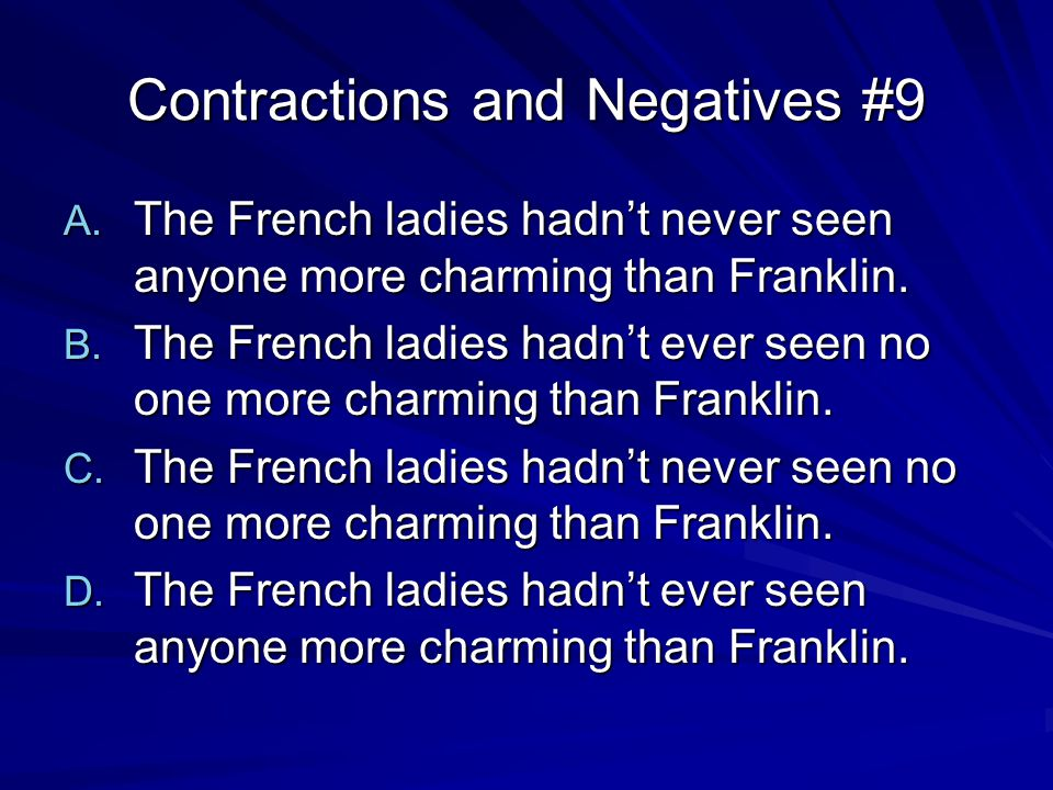 Contractions and Negatives #10 A.Franklin couldn't never be bothered with rules for good behavior.